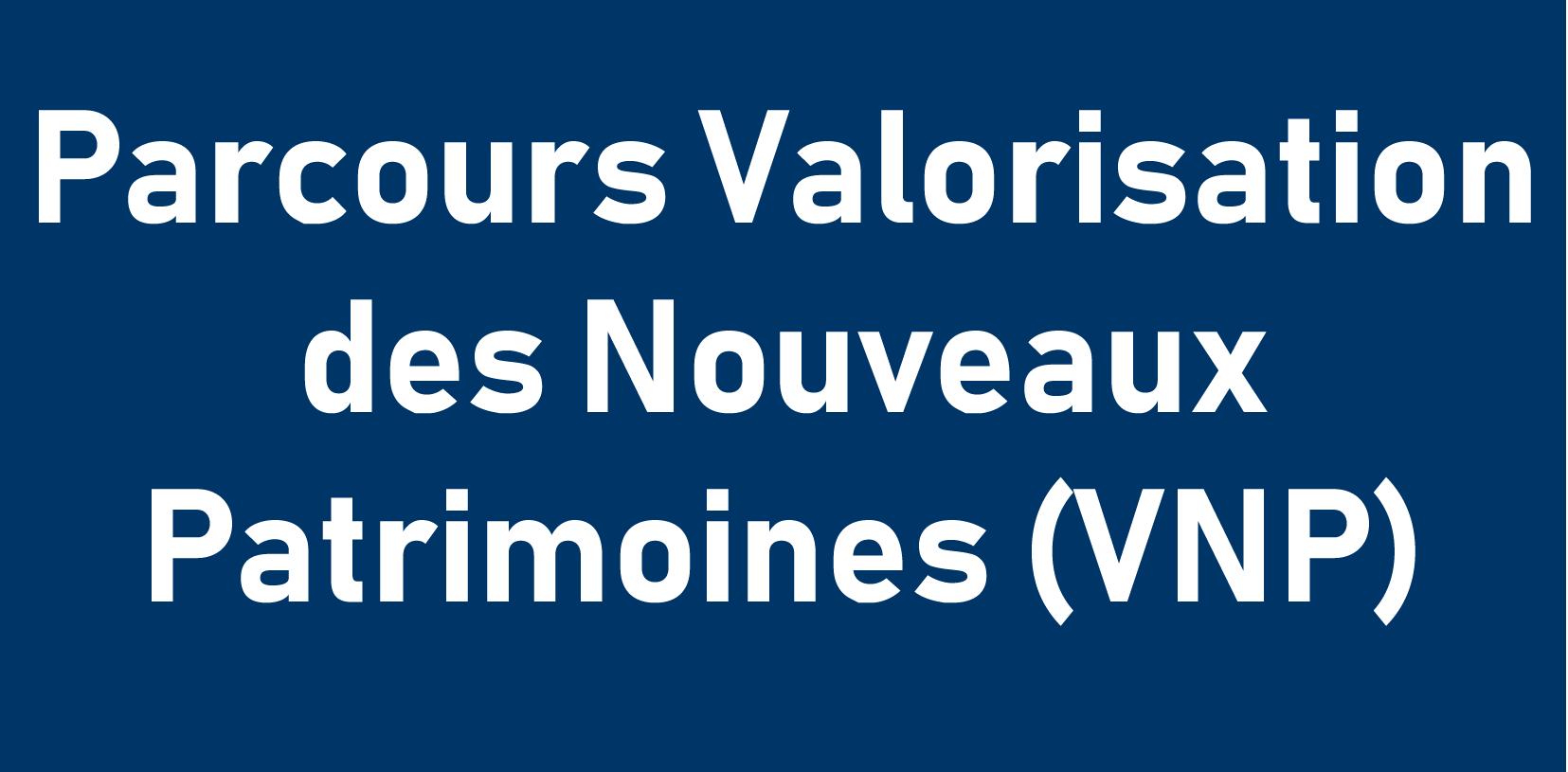 Parcours Valorisation des Nouveaux Patrimoines (VNP)